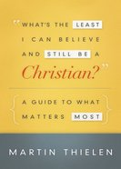 What's the Least I Can Believe and Still Be a Christian? eBook
