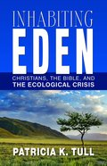 Inhabiting Eden: Christians, the Bible, and the Ecological Crisis eBook