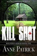 Kill Shot (#01 in Wounded Heroes Series)