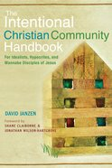 The Intentional Christian Community Handbook: For Idealists, Hypocrites, and Wannabe Disciples of Jesus Paperback