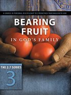 New 2: 7 Series #03  Bearing Fruit in Gods Family (#03 in New 2 7 Series)