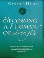 Becoming a Woman of Strength (Becoming A Woman Bible Studies Series) eBook