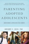 Parenting the Adopted Adolescent: Understanding and Appreciating Their Journeys eBook