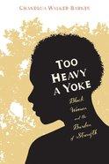 Too Heavy a Yoke Paperback