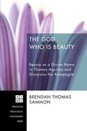 The God Who is Beauty (#206 in Princeton Theological Monograph Series) Paperback