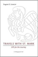 Travels With St. Mark: Gps For the Journey Paperback