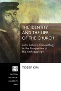 The Identity and the Life of the Church (Princeton Theological Monograph Series) Paperback