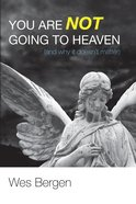 You Are Not Going to Heaven (And Why It Doesn't Matter) Paperback