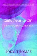God's Creative Gift: Unleashing the Artist in You Paperback