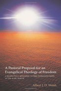 A Pastoral Proposal For An Evangelical Theology of Freedom Paperback
