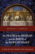 The Death of the Messiah and the Birth of the New Covenant Paperback