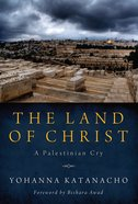 The Land of Christ: A Palestinian Cry Paperback