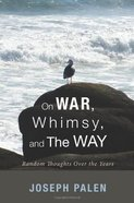 On War, Whimsy, and the Way Paperback