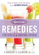 The Juice Lady's Remedies For Stress and Adrenal Fatigue Paperback