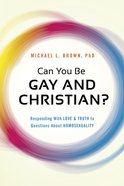 Can You Be Gay and Christian?: Responding With Love and Truth to Questions About Homosexuality Paperback