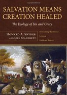 Salvation Means Creation Healed: The Ecology of Sin and Grace eBook