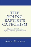 The Young Baptist's Catechism eBook