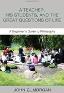Teacher, His Students, and the Great Questions of Life, a eBook