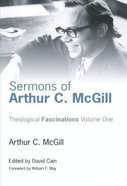 Theological Fascinations #01: Sermons of Arthur C. McGill eBook