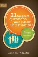 The 21 Toughest Questions Your Kids Will Ask About Christianity eBook