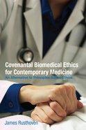Covenantal Biomedical Ethics For Contemporary Medicine Paperback