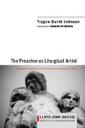 The Preacher as Liturgical Artist Paperback