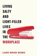Living Salty and Light-Filled Lives in the Workplace Paperback