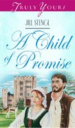 A Child of Promise (Truly Yours Series)