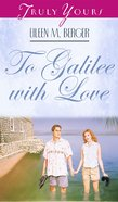 To Galilee With Love (#366 in Heartsong Series) eBook