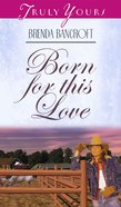 Born For This Love (#318 in Heartsong Series) eBook