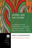 Where Are the Poor? (Princeton Theological Monograph Series) eBook