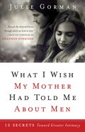 What I Wish My Mother Had Told Me About Men eBook
