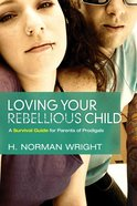 Loving Your Rebellious Child eBook