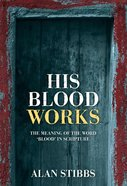"His Blood Works: The Meaning of the Word ""Blood"" in Scripture eBook"
