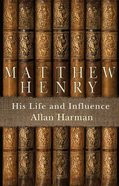 Matthew Henry: His Life and Influence eBook