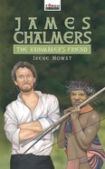 James Chalmers, the Rainmaker's Friend (Torchbearers Series) eBook