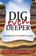 Dig Even Deeper: Unearthing Old Testament Treasure eBook