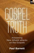 Gospel Truth: Answering New Atheist Attacks on the Gospels eBook