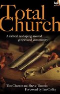 Total Church: A Radical Reshaping Around Gospel and Community eBook