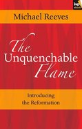 The Unquenchable Flame: Introducing the Reformation