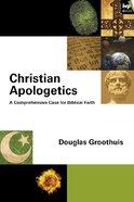 Christian Apologetics: A Comprehensive Case For Biblical Faith eBook