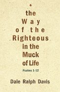 Psalms 1-12: The Way of the Righteous in the Muck of Life eBook