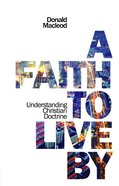 A Faith to Live By: Understanding Christian Doctrine eBook