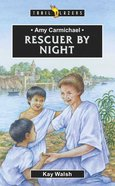 Amy Carmichael - Rescuer By Night (Trail Blazers Series) eBook