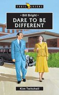 Bill Bright - Dare to Be Different (Trail Blazers Series) eBook