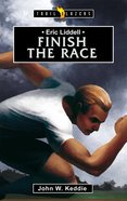 Eric Liddell - Finish the Race (Trail Blazers Series)