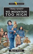 Gladys Aylward - No Mountain Too High (Trail Blazers Series)