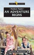 Hudson Taylor - An Adventure Begins (Trail Blazers Series) eBook