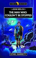 John Welch - Man Who Couldn't Be Stopped (Trail Blazers Series) eBook
