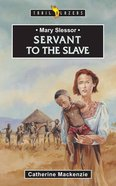 Mary Slessor - Servant to the Slave (Trail Blazers Series)